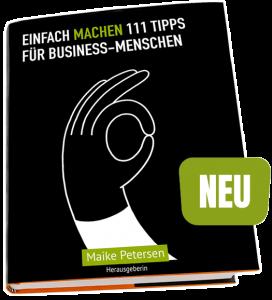 EINFACH MACHEN 111 TIPPS FÜR BUSINES-MENSCHEN | Herausgeberin: Maike Petersen